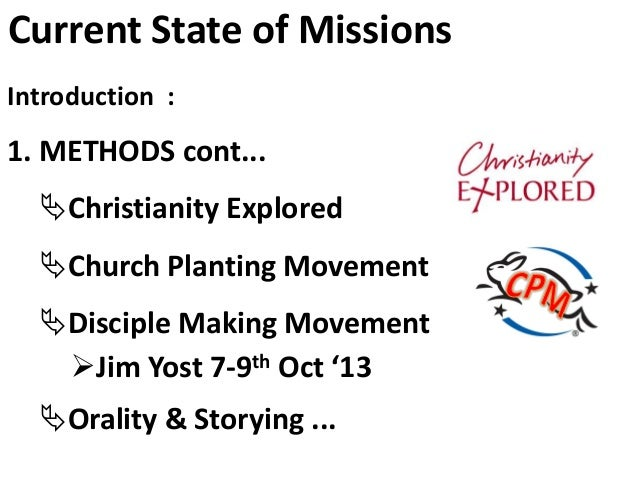 Current State of Missions 1. METHODS abound ... 2. MONEY  Christians are generally comfortable financially  Churches are...