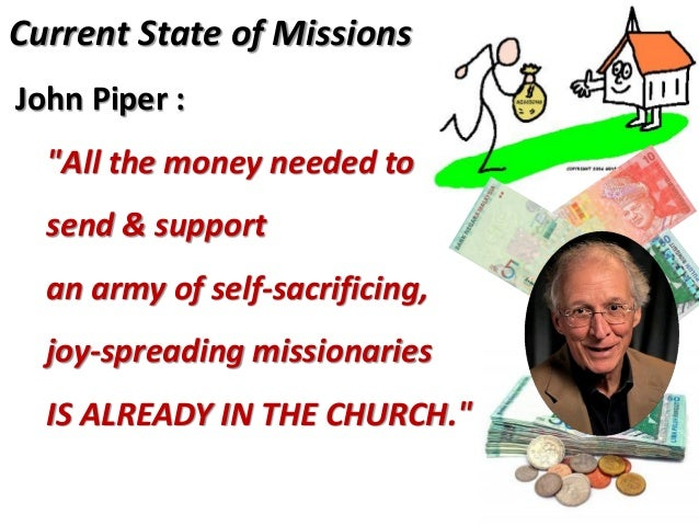 Current State of Missions 1. METHODS abound ... 2. MONEY is there ... 3. MANPOWER We have many PEOPLE in our pews...  We ...