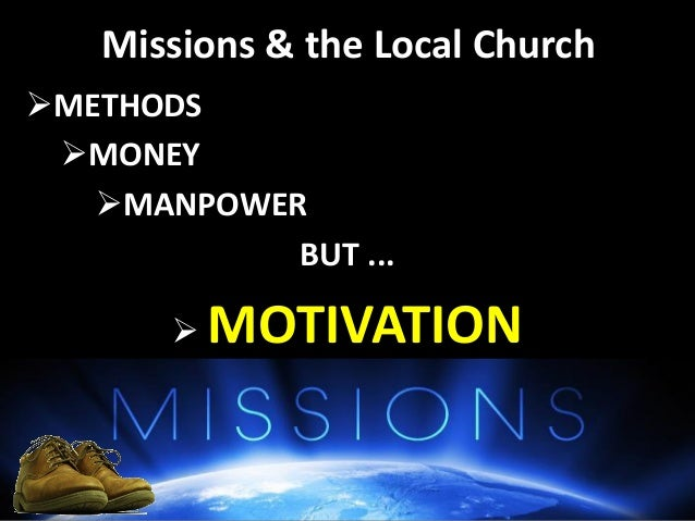 THREE MOTIVATING FACTORS for the Church & Members... 1. God Commands It v15 2. The World Needs It v16 3. The Church Can Do...