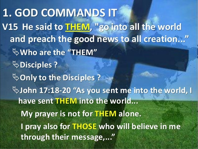 """1. GOD COMMANDS IT V15 He said to THEM, """"GO INTO ALL THE WORLD and PREACH THE GOOD NEWS TO ALL CREATION..."""" What ? Go... ..."""