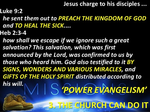 3. THE CHURCH CAN DO IT 'POWER EVANGELISM' and in v19 & 20... v19 After the Lord Jesus had spoken to them, he was taken up...