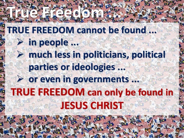 """True Freedom ... TRUE FREEDOM is found only in JESUS CHRIST... John 8:31-32 Jesus said, """"If you hold to my teaching, you a..."""