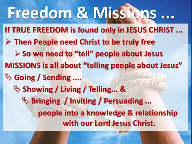 Freedom & Missions ... but MISSIONs will remain just a WORD... until we work out ... MISSIONS then is all about fulfilling...