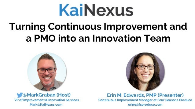 @MarkGraban (Host) VP of Improvement & Innovation Services Mark@KaiNexus.com Turning Continuous Improvement and a PMO into...