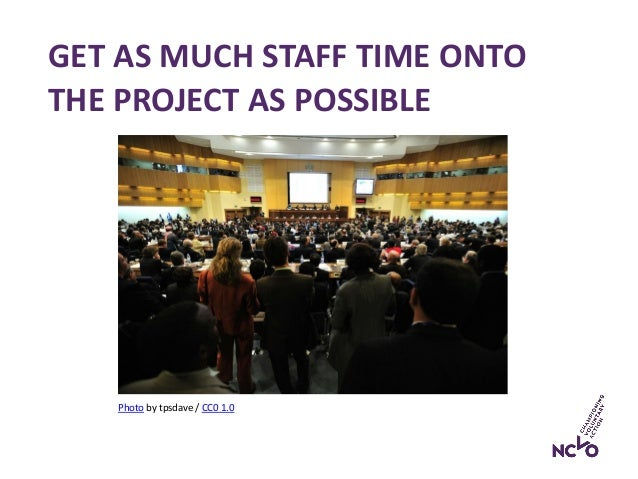 GET AS MUCH STAFF TIME ONTO THE PROJECT AS POSSIBLE Photo by tpsdave / CC0 1.0