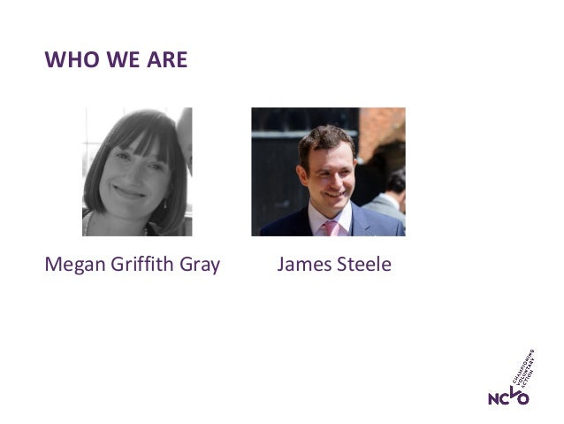 Megan Griffith Gray James Steele WHO WE ARE