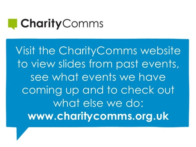 Visit the CharityComms website to view slides from past events, see what events we have coming up and to check out what el...