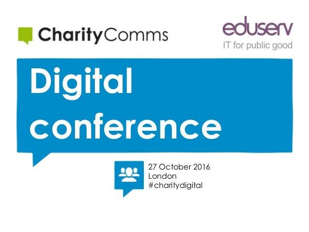 27 October 2016 London #charitydigital Digital conference