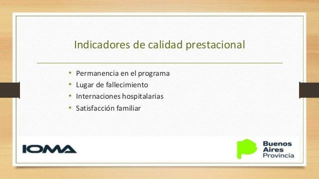 Indicadores de calidad prestacional Permanencia en el Programa •86.6 días •Menos de 7 días: 6% •8-45 días: 35% •45-90 días...