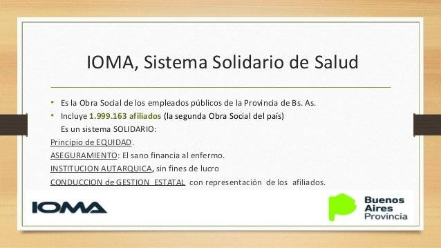 IOMA, Sistema Solidario de Salud • Es la Obra Social de los empleados públicos de la Provincia de Bs. As. • Incluye 1.999....