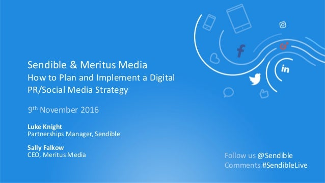 Sendible & Meritus Media How to Plan and Implement a Digital PR/Social Media Strategy 9th November 2016 Luke Knight Partne...