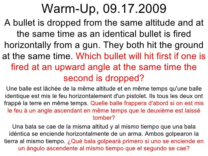 Warm-Up, 09.17.2009 A bullet is dropped from the same altitude and at the same time as an identical bullet is fired horizo...