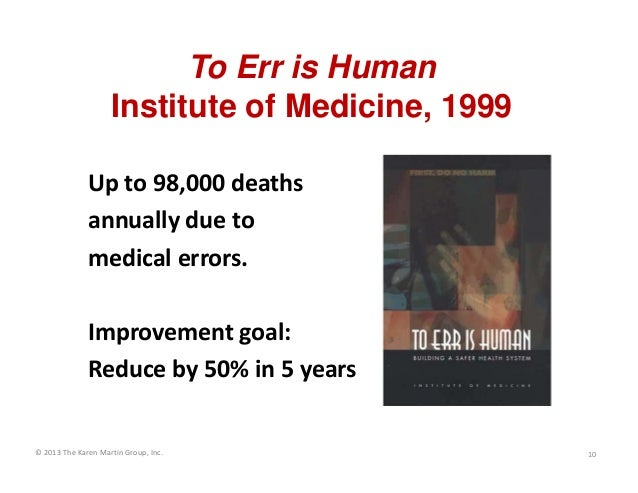 ©2013TheKarenMartinGroup,Inc. Upto98,000deaths annuallydueto medicalerrors. Improvementgoal: Reduceby50%in...
