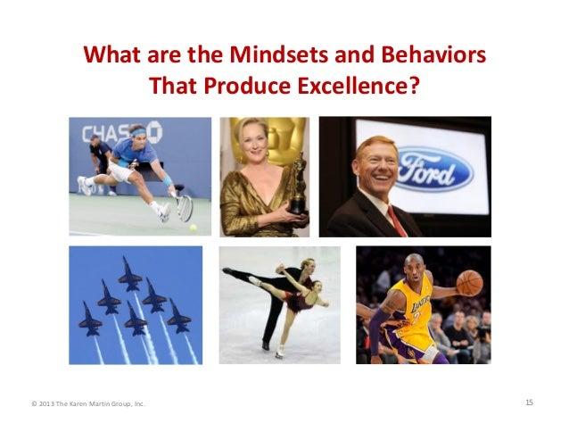 ©2013TheKarenMartinGroup,Inc. 15 WhataretheMindsetsandBehaviors ThatProduceExcellence?