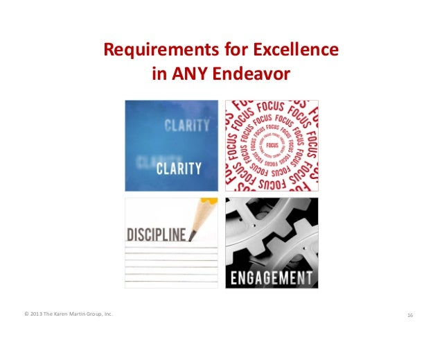 ©2013TheKarenMartinGroup,Inc. RequirementsforExcellence inANYEndeavor 16
