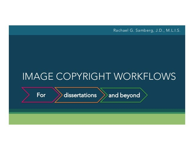 IMAGE COPYRIGHT WORKFLOWS Rachael G. Samberg, J.D., M.L.I.S. For dissertations and beyond
