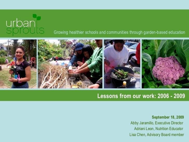 Growing healthier schools and communities through garden-based education September 18, 2009 Abby Jaramillo, Executive Dire...
