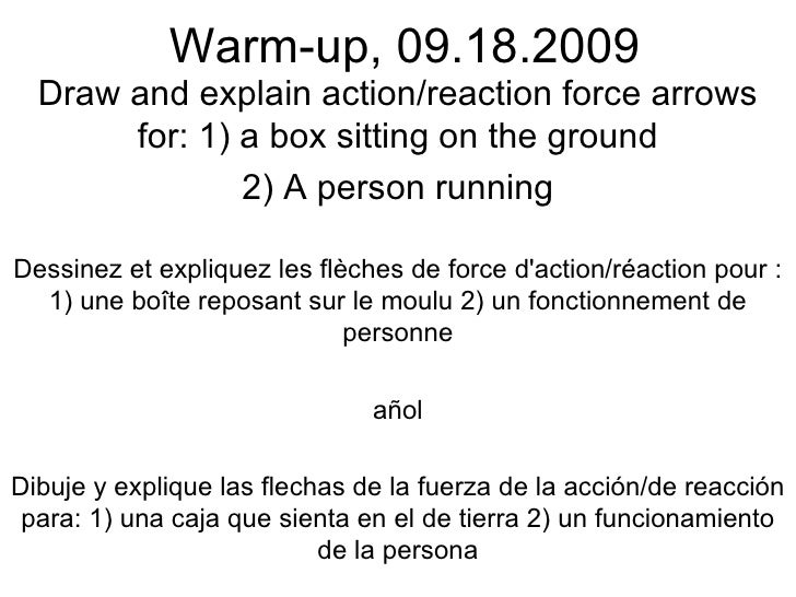 Warm-up, 09.18.2009 Draw and explain action/reaction force arrows for: 1) a box sitting on the ground 2) A person running ...