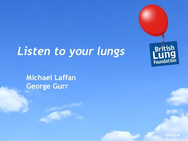 blf.org.uk Listen to your lungs Michael Laffan George Gurr