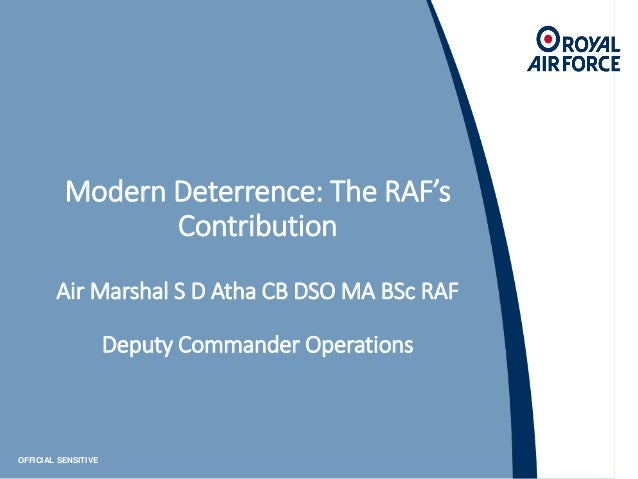 OFFICIAL SENSITIVE Modern Deterrence: The RAF's Contribution Air Marshal S D Atha CB DSO MA BSc RAF Deputy Commander Opera...