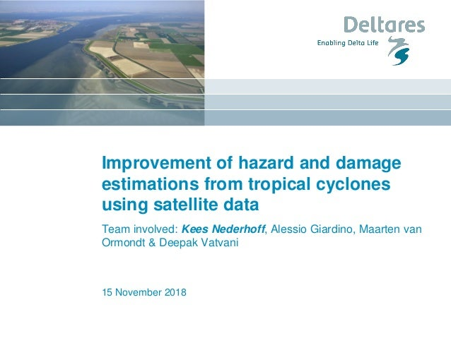 Improvement of hazard and damage estimations from tropical cyclones using satellite data Team involved: Kees Nederhoff, Al...