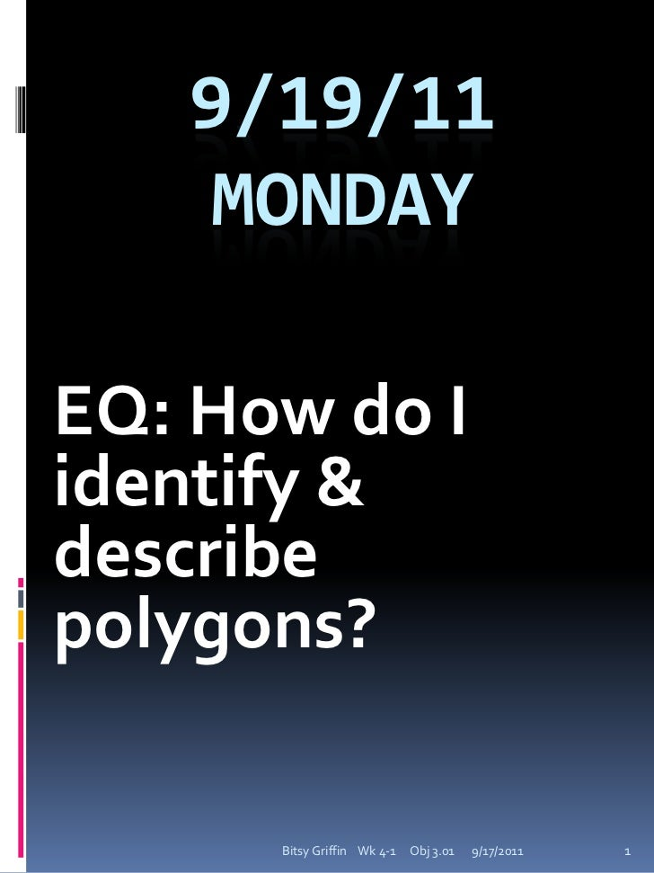 9/19/11Monday<br />EQ: How do I identify & describe polygons?<br />I can name polygons.<br />9/17/2011<br />1<br />Bitsy G...