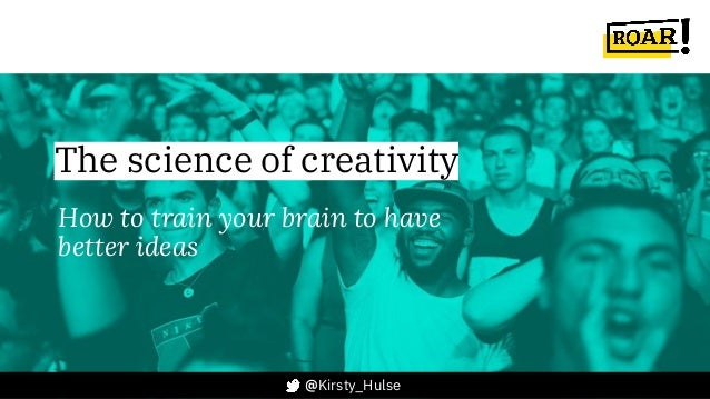 @Kirsty_Hulse The science of creativity How to train your brain to have better ideas