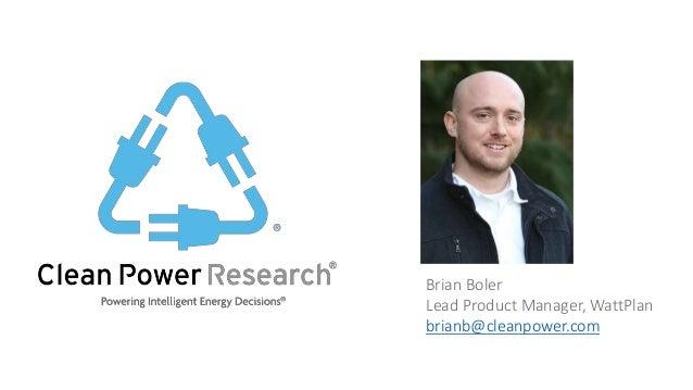 Brian Boler Lead Product Manager, WattPlan brianb@cleanpower.com