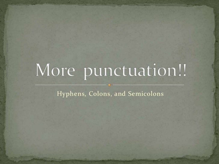 Hyphens, Colons, and Semicolons
