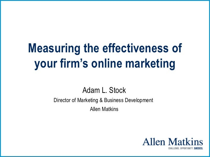 Measuring the effectiveness of your firm's online marketing                 Adam L. Stock     Director of Marketing & Busi...