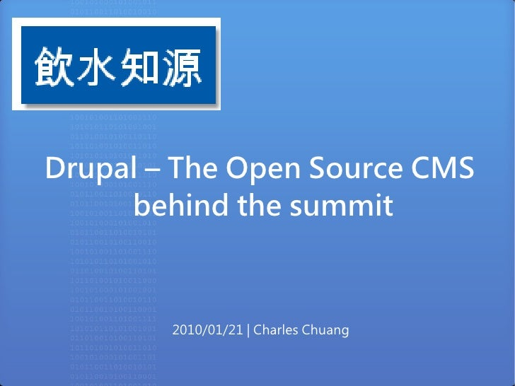 Drupal – The Open Source CMS      behind the summit            2010/01/21 | Charles Chuang