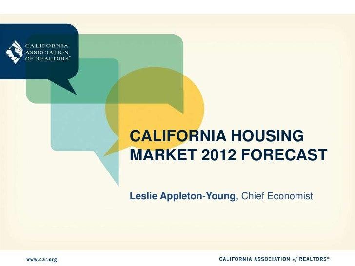 CALIFORNIA HOUSINGMARKET 2012 FORECASTLeslie Appleton-Young, Chief Economist