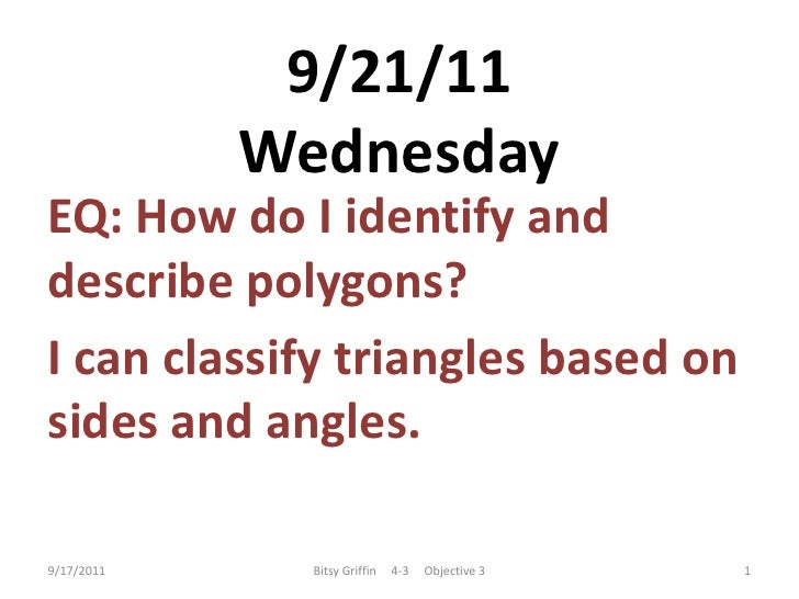 9/21/11Wednesday<br />EQ: How do I identify and describe polygons?<br />I can classify triangles based on sides and angles...