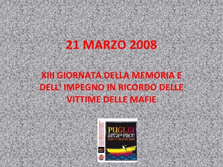 21 MARZO 2008 XIII GIORNATA DELLA MEMORIA E DELL' IMPEGNO IN RICORDO DELLE VITTIME DELLE MAFIE