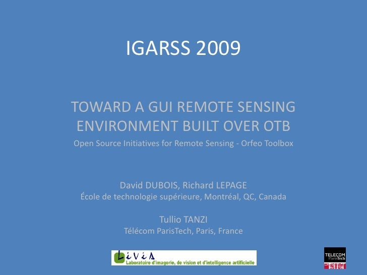 IGARSS 2009  TOWARD A GUI REMOTE SENSING  ENVIRONMENT BUILT OVER OTB Open Source Initiatives for Remote Sensing - Orfeo To...