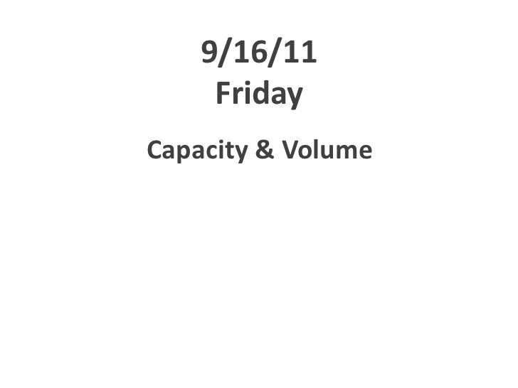 9/16/11Friday<br />Capacity & Volume<br />