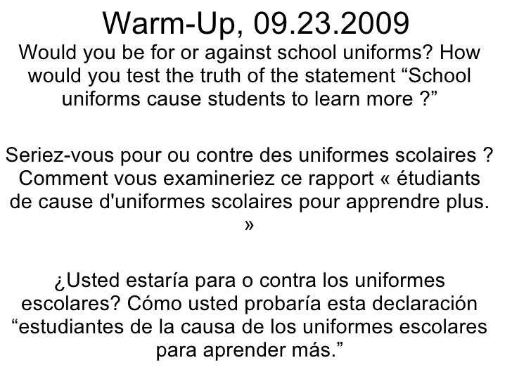 "Warm-Up, 09.23.2009 Would you be for or against school uniforms? How would you test the truth of the statement ""School uni..."