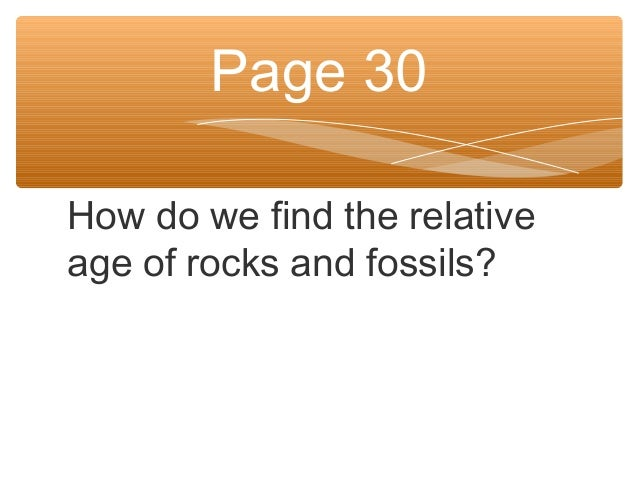 How do we find the relative age of rocks and fossils? Page 30