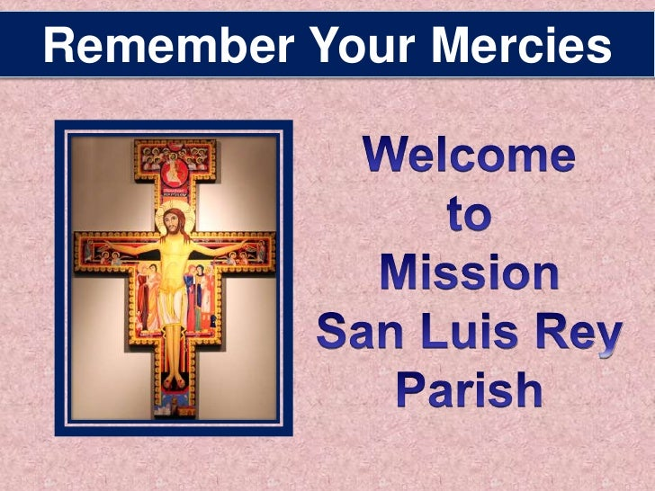 Remember Your Mercies<br />Welcome to Mission  San Luis Rey <br />Parish<br />