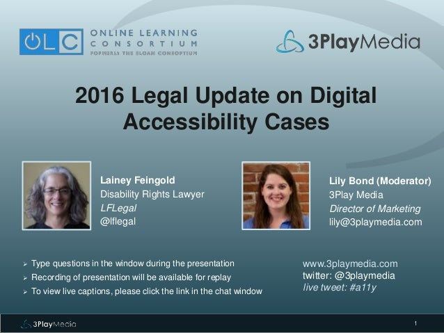 1 2016 Legal Update on Digital Accessibility Cases Lainey Feingold Disability Rights Lawyer LFLegal @lflegal www.3playmedi...