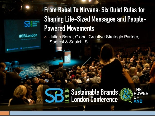 From Babel To Nirvana: Six Quiet Rules forShaping Life-Sized Messages and People-Powered Movements¡   Julian Borra, Glob...