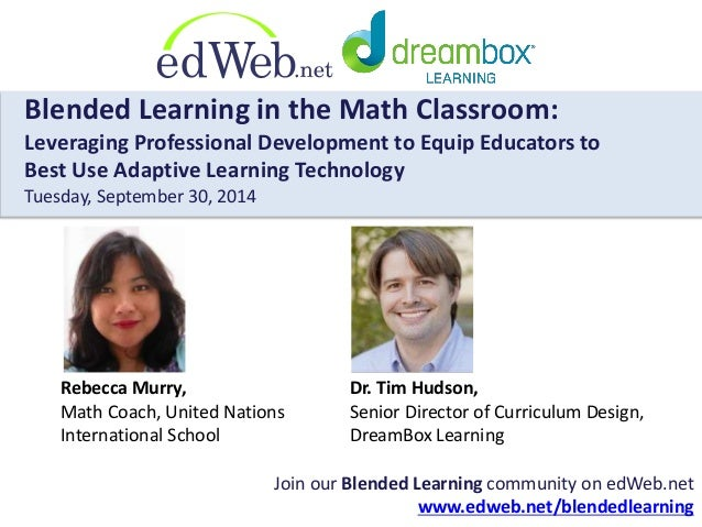Blended Learning in the Math Classroom:  Leveraging Professional Development to Equip Educators to  Best Use Adaptive Lear...