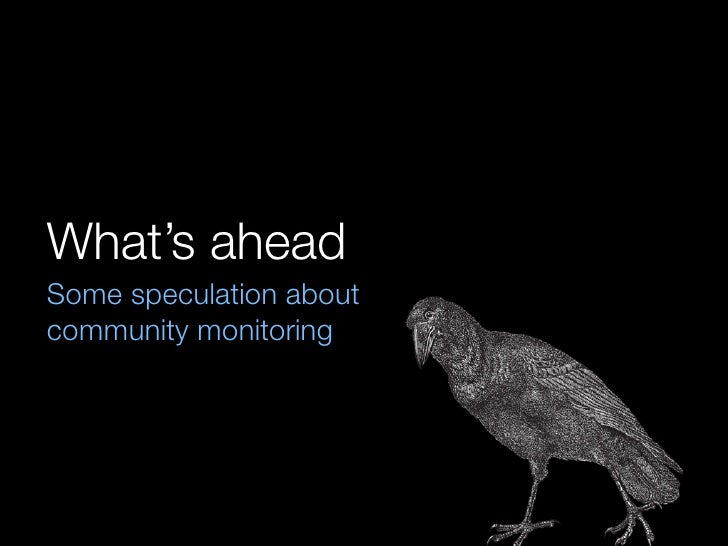What's ahead Some speculation about community monitoring