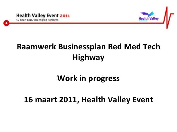 Raamwerk Businessplan Red Med Tech Highway Work in progress 16 maart 2011, Health Valley Event