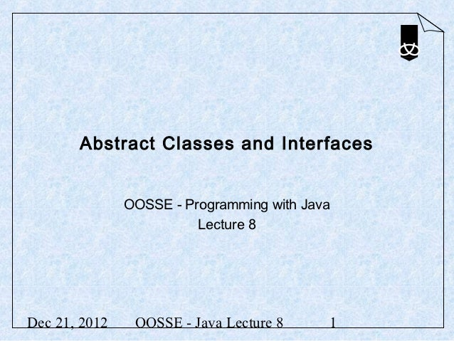Abstract Classes and Interfaces               OOSSE - Programming with Java                         Lecture 8Dec 21, 2012 ...