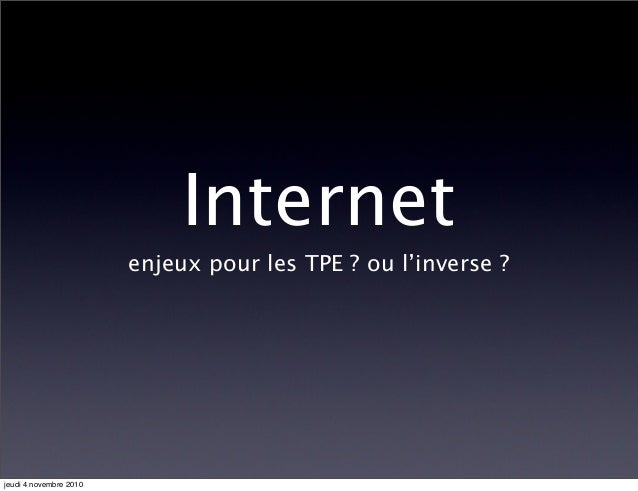 Internet enjeux pour les TPE ? ou l'inverse ? jeudi 4 novembre 2010
