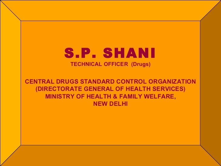 S.P. SHANI TECHNICAL OFFICER  (Drugs) CENTRAL DRUGS STANDARD CONTROL ORGANIZATION (DIRECTORATE GENERAL OF HEALTH SERVICES)...