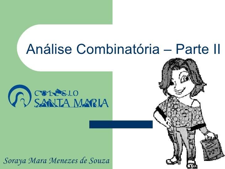 Análise Combinatória – Parte IISoraya Mara Menezes de Souza