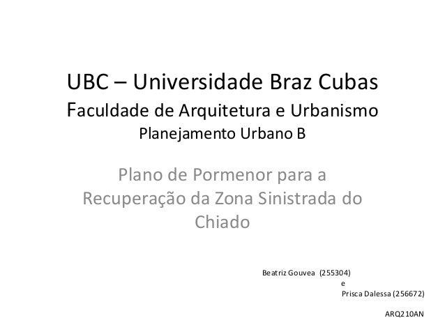 UBC – Universidade Braz CubasFaculdade de Arquitetura e Urbanismo        Planejamento Urbano B     Plano de Pormenor para ...