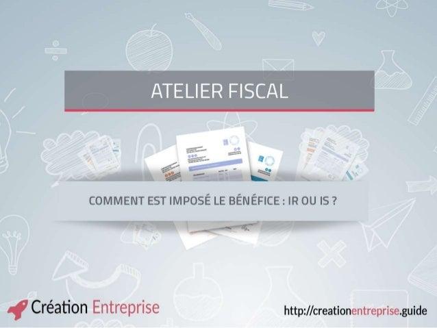 Principes ? Les modalités d'imposition du bénéfice de l'entreprise dépendent de la forme juridique choisie, en amont, par ...
